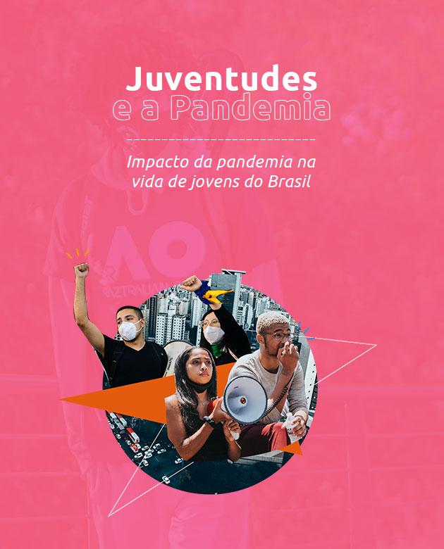 (Menu Principal das pesquisas) Título:Juventudes e a Pandemia . Subtítulo: Impacto da pandemia na vida de jovens do Brasil.